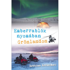 Emberrablók nyomában Grönlandon (Bettina Kettschau)